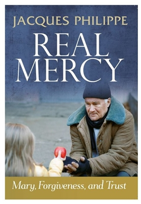 Real Mercy: Mary, Forgiveness, and Trust by Fr. Jacques Philippe
